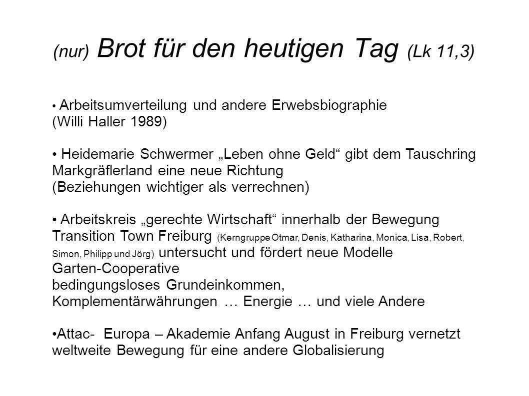 """(nur) Brot für den heutigen Tag (Lk 11,3) Arbeitsumverteilung und andere Erwebsbiographie (Willi Haller 1989) Heidemarie Schwermer """"Leben ohne Geld"""" g"""