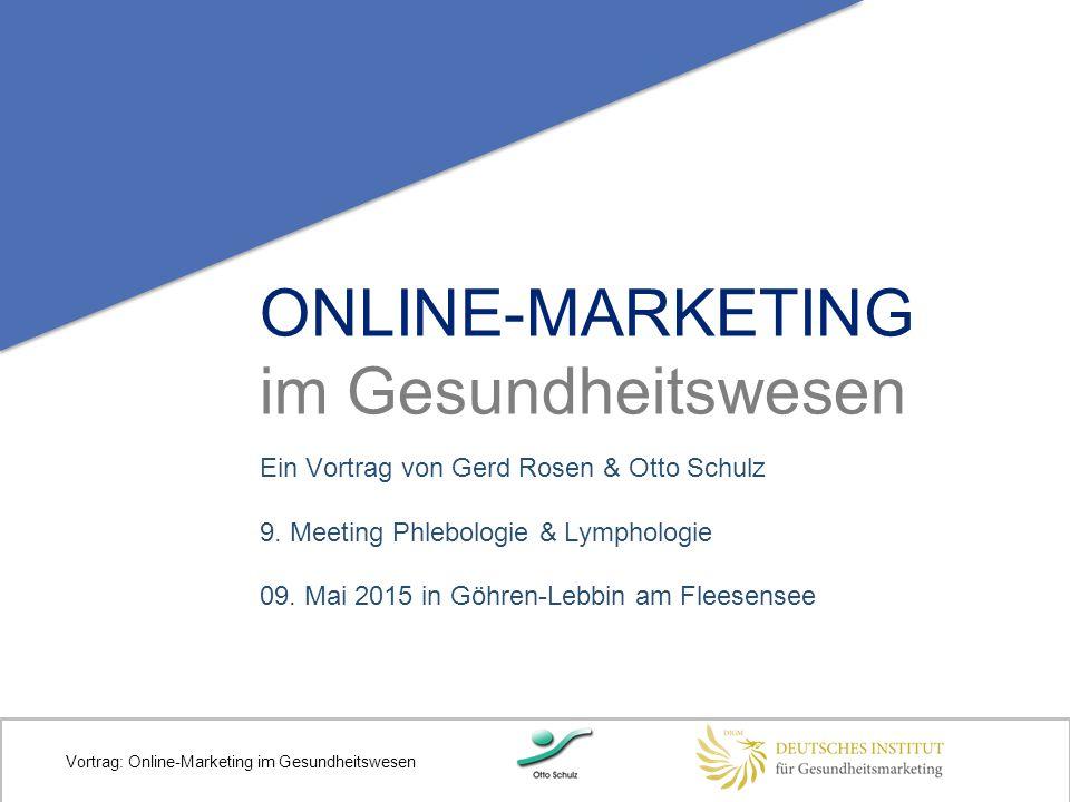 ONLINE-MARKETING im Gesundheitswesen Ein Vortrag von Gerd Rosen & Otto Schulz 9. Meeting Phlebologie & Lymphologie 09. Mai 2015 in Göhren-Lebbin am Fl