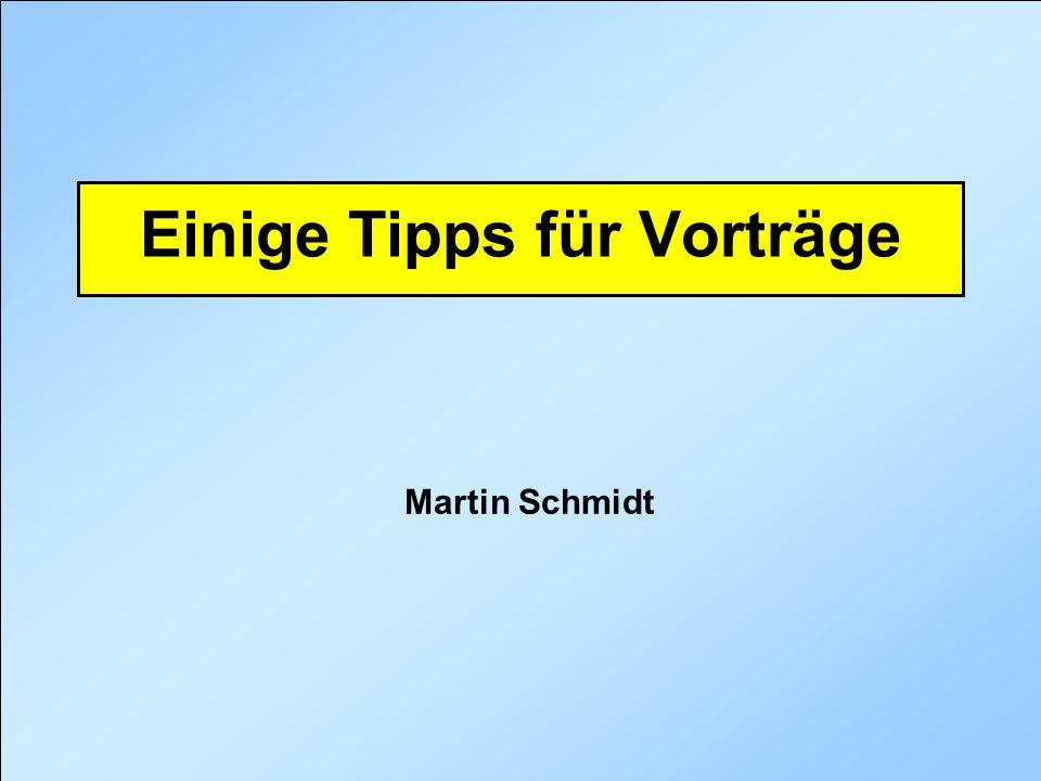 Martin U. Schmidt: Tipps für Vorträge Einige Tipps für Vorträge Martin Schmidt
