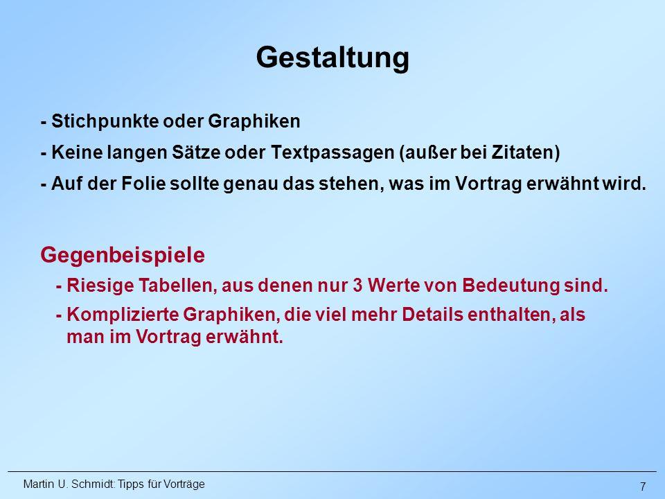 Martin U. Schmidt: Tipps für Vorträge - Stichpunkte oder Graphiken - Keine langen Sätze oder Textpassagen (außer bei Zitaten) - Auf der Folie sollte g