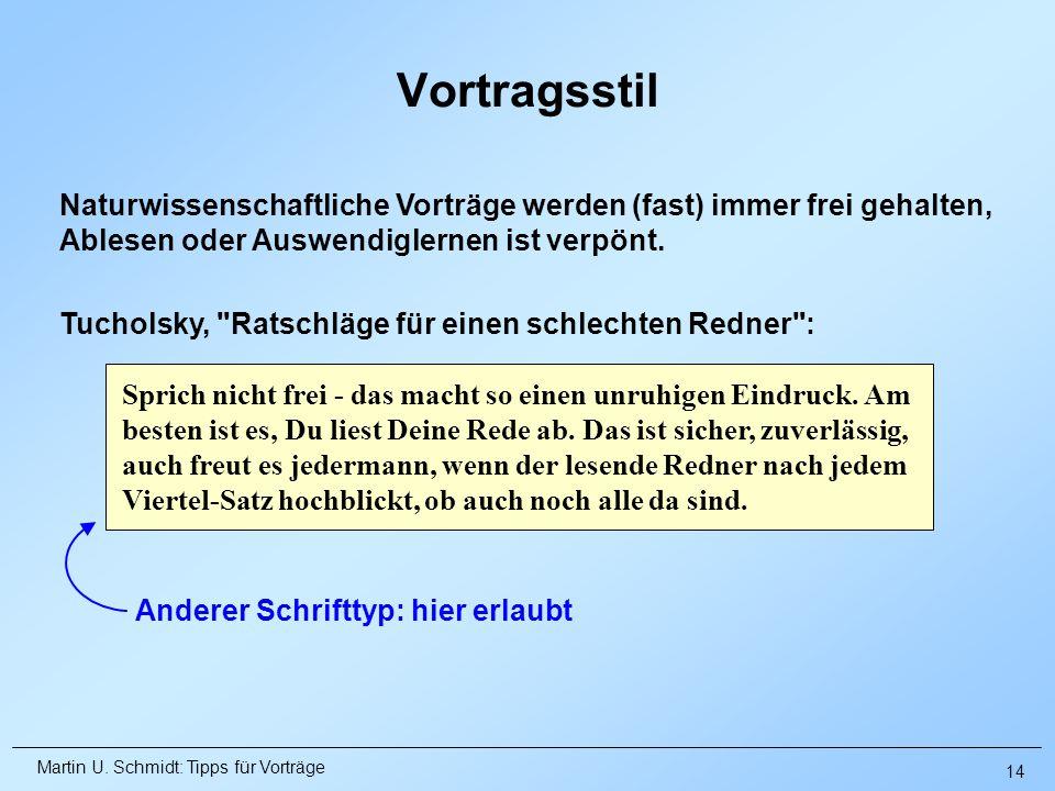 Martin U. Schmidt: Tipps für Vorträge Vortragsstil Naturwissenschaftliche Vorträge werden (fast) immer frei gehalten, Ablesen oder Auswendiglernen ist