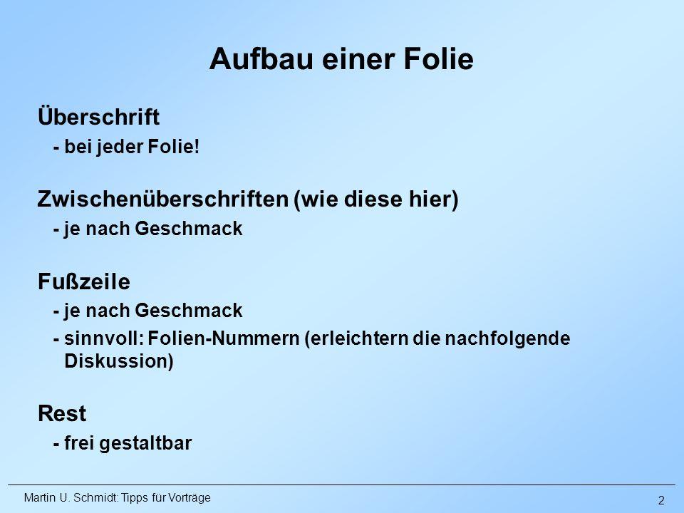 Martin U. Schmidt: Tipps für Vorträge Überschrift - bei jeder Folie! Zwischenüberschriften (wie diese hier) - je nach Geschmack Fußzeile - je nach Ges