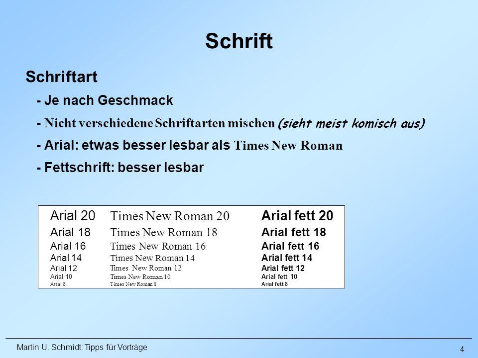 Martin U. Schmidt: Tipps für Vorträge Schriftart - Je nach Geschmack - Nicht verschiedene Schriftarten mischen (sieht meist komisch aus) - Arial: etwa