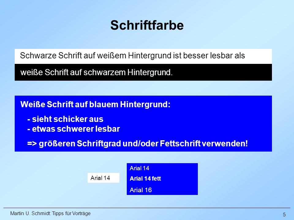 Martin U. Schmidt: Tipps für Vorträge Schwarze Schrift auf weißem Hintergrund ist besser lesbar als Arial 14 Arial 14 fett Arial 16 Schriftfarbe weiße