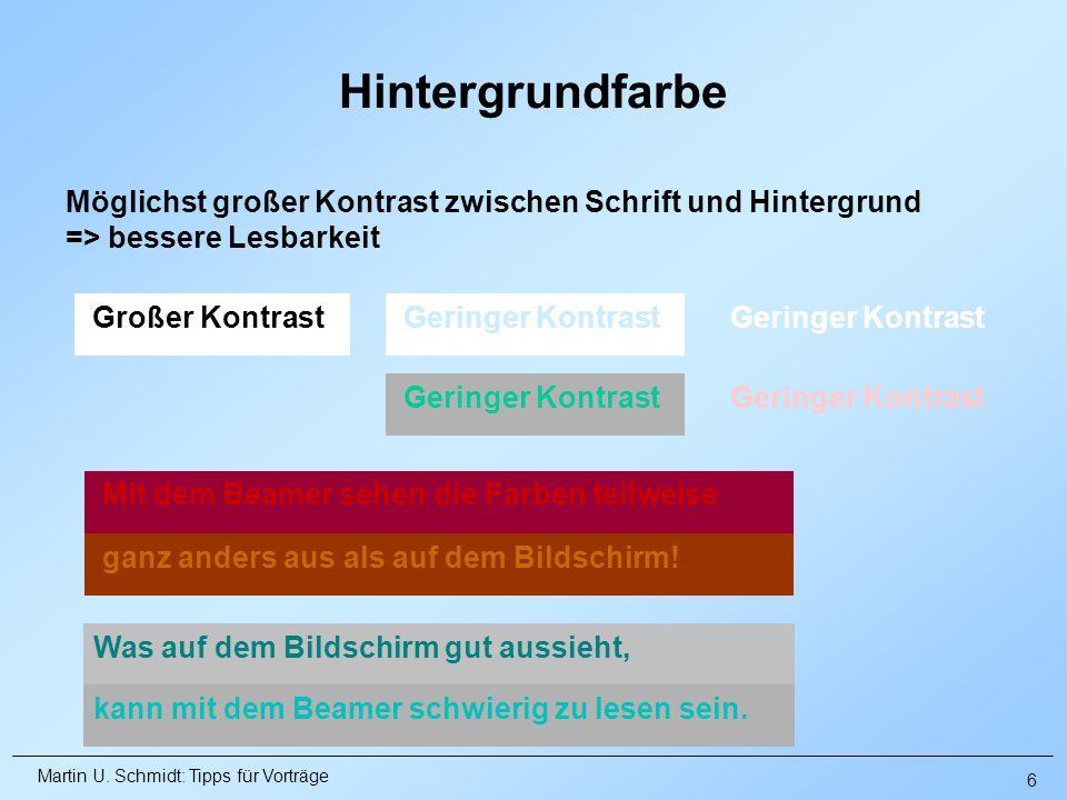 Martin U. Schmidt: Tipps für Vorträge Möglichst großer Kontrast zwischen Schrift und Hintergrund => bessere Lesbarkeit Großer Kontrast Geringer Kontra