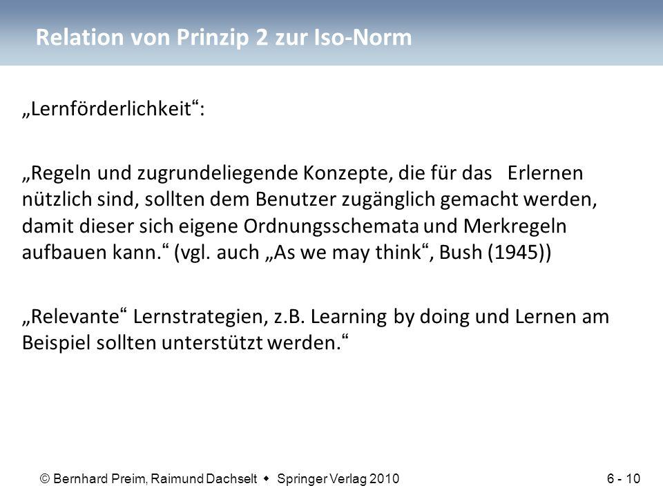 """© Bernhard Preim, Raimund Dachselt  Springer Verlag 2010 Relation von Prinzip 2 zur Iso-Norm """"Lernförderlichkeit : """"Regeln und zugrundeliegende Konzepte, die für das Erlernen nützlich sind, sollten dem Benutzer zugänglich gemacht werden, damit dieser sich eigene Ordnungsschemata und Merkregeln aufbauen kann. (vgl."""