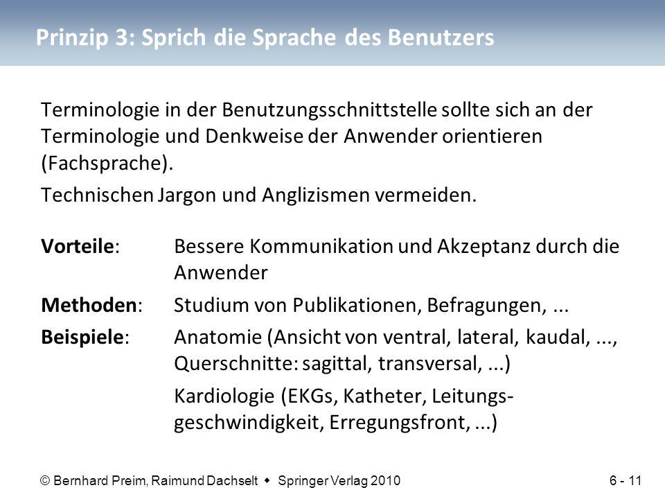 © Bernhard Preim, Raimund Dachselt  Springer Verlag 2010 Prinzip 3: Sprich die Sprache des Benutzers Terminologie in der Benutzungsschnittstelle sollte sich an der Terminologie und Denkweise der Anwender orientieren (Fachsprache).