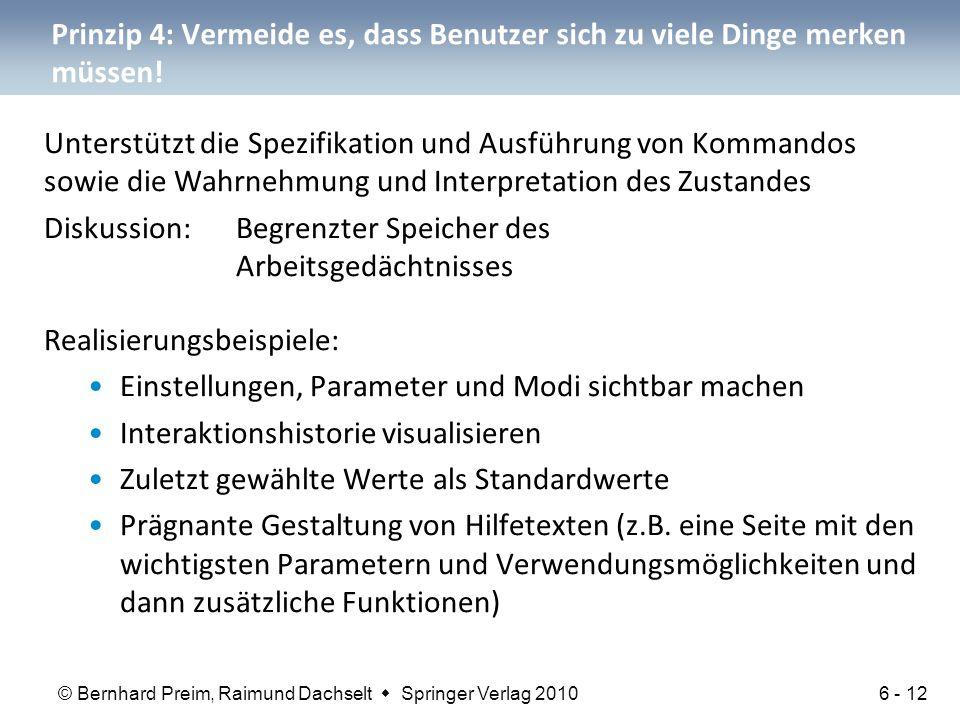 © Bernhard Preim, Raimund Dachselt  Springer Verlag 2010 Prinzip 4: Vermeide es, dass Benutzer sich zu viele Dinge merken müssen.