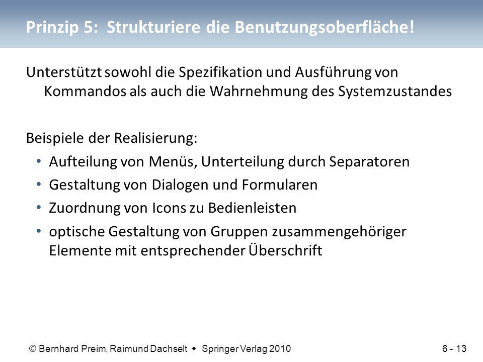 © Bernhard Preim, Raimund Dachselt  Springer Verlag 2010 Prinzip 5: Strukturiere die Benutzungsoberfläche! Unterstützt sowohl die Spezifikation und A
