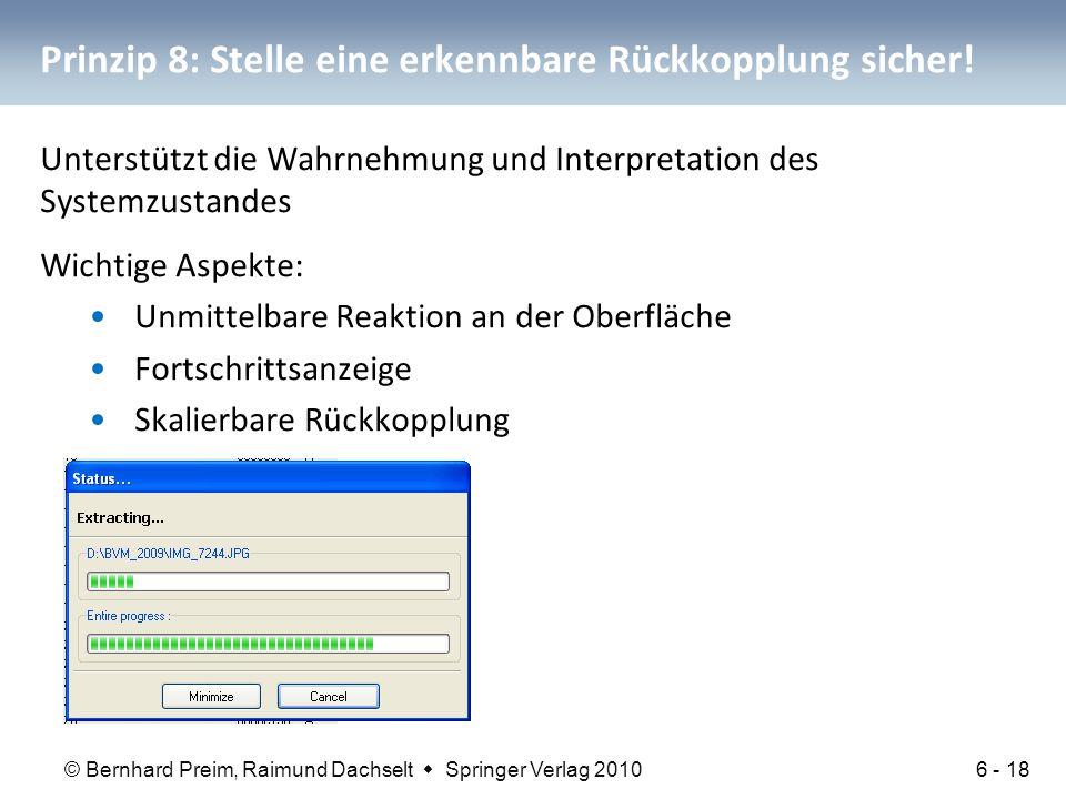 © Bernhard Preim, Raimund Dachselt  Springer Verlag 2010 Prinzip 8: Stelle eine erkennbare Rückkopplung sicher! Unterstützt die Wahrnehmung und Inter
