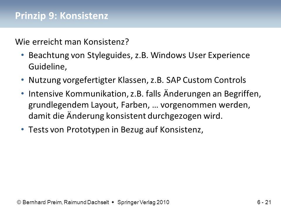 © Bernhard Preim, Raimund Dachselt  Springer Verlag 2010 Prinzip 9: Konsistenz Wie erreicht man Konsistenz? Beachtung von Styleguides, z.B. Windows U