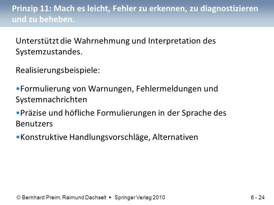 © Bernhard Preim, Raimund Dachselt  Springer Verlag 2010 Prinzip 11: Mach es leicht, Fehler zu erkennen, zu diagnostizieren und zu beheben. Unterstüt