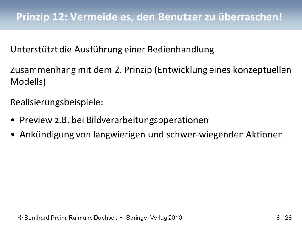 © Bernhard Preim, Raimund Dachselt  Springer Verlag 2010 Prinzip 12: Vermeide es, den Benutzer zu überraschen! Unterstützt die Ausführung einer Bedie