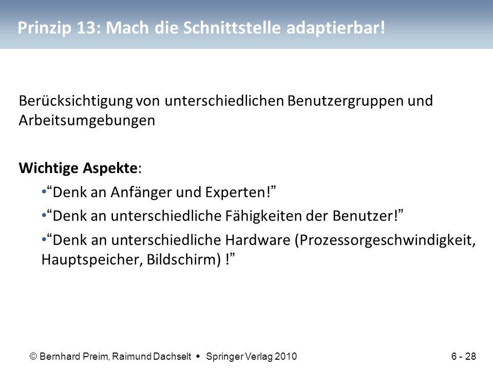 © Bernhard Preim, Raimund Dachselt  Springer Verlag 2010 Prinzip 13: Mach die Schnittstelle adaptierbar! Berücksichtigung von unterschiedlichen Benut