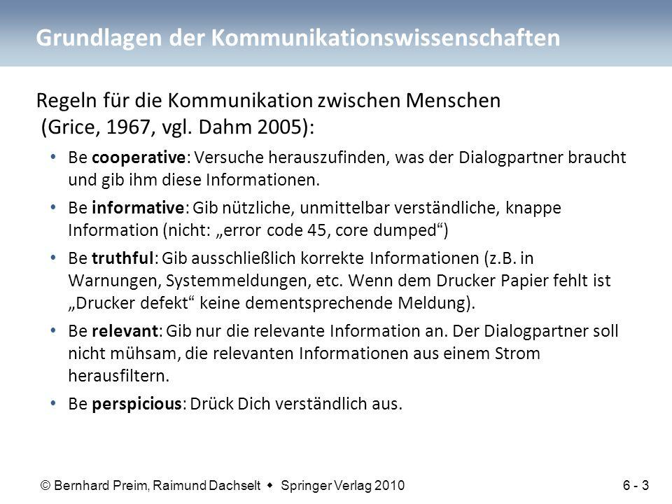 © Bernhard Preim, Raimund Dachselt  Springer Verlag 2010 Grundlagen der Kommunikationswissenschaften Regeln für die Kommunikation zwischen Menschen (Grice, 1967, vgl.
