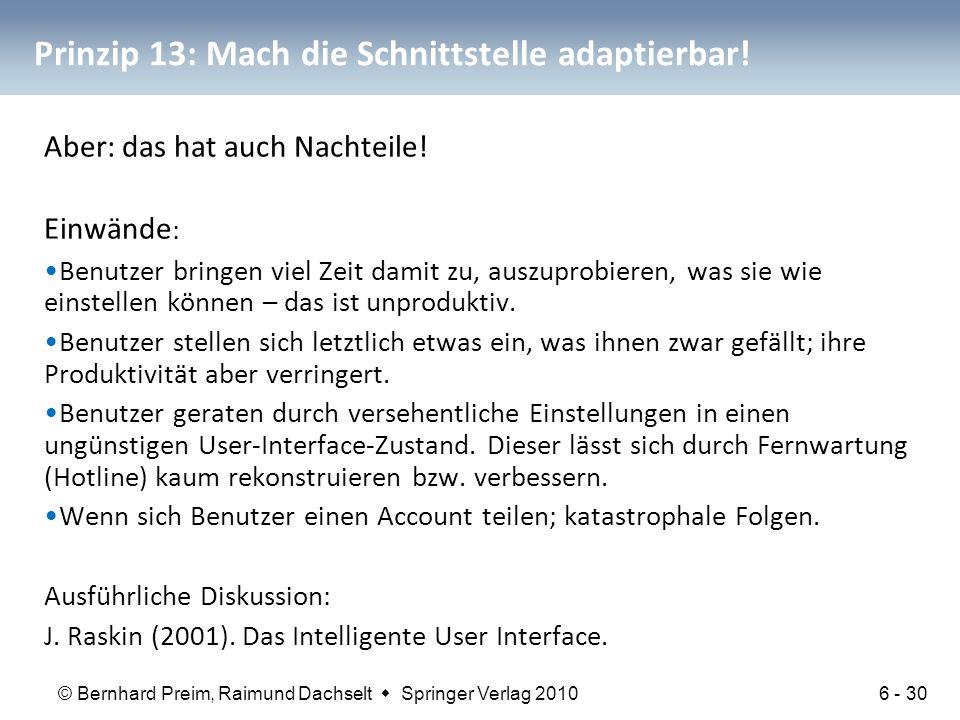 © Bernhard Preim, Raimund Dachselt  Springer Verlag 2010 Prinzip 13: Mach die Schnittstelle adaptierbar! Aber: das hat auch Nachteile! Einwände : Ben