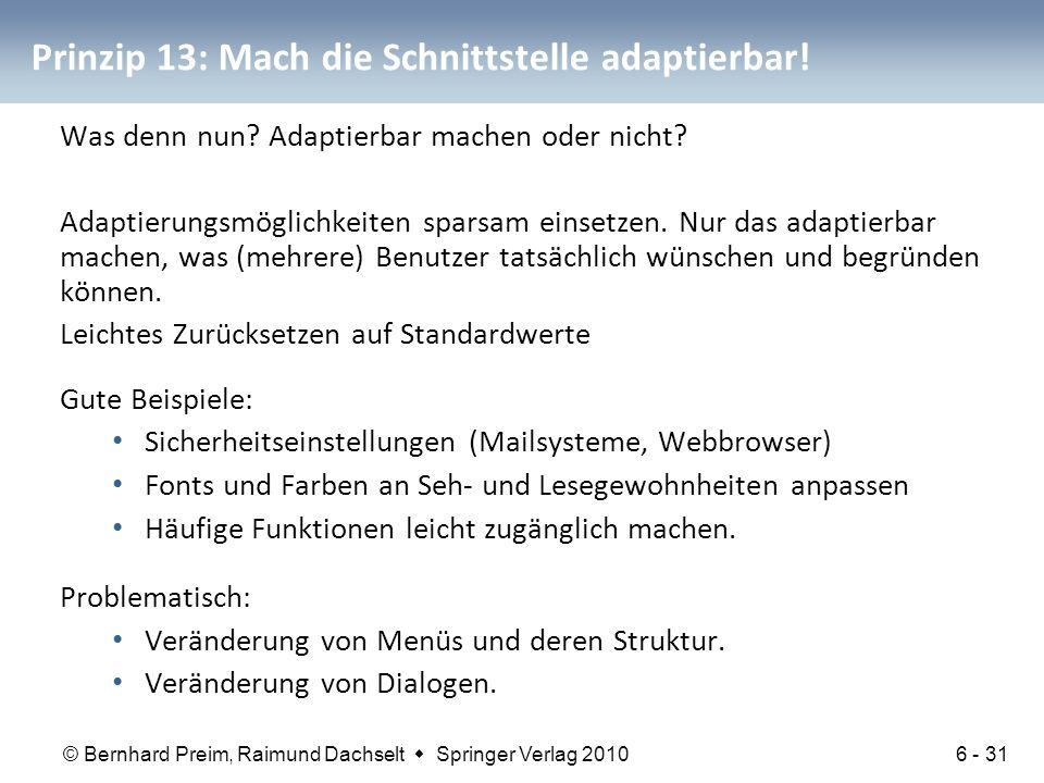 © Bernhard Preim, Raimund Dachselt  Springer Verlag 2010 Prinzip 13: Mach die Schnittstelle adaptierbar! Was denn nun? Adaptierbar machen oder nicht?