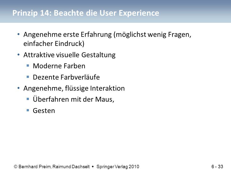 © Bernhard Preim, Raimund Dachselt  Springer Verlag 2010 Prinzip 14: Beachte die User Experience Angenehme erste Erfahrung (möglichst wenig Fragen, e