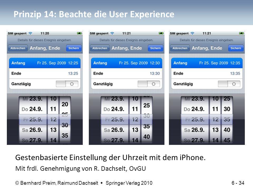 © Bernhard Preim, Raimund Dachselt  Springer Verlag 2010 Prinzip 14: Beachte die User Experience Gestenbasierte Einstellung der Uhrzeit mit dem iPhone.