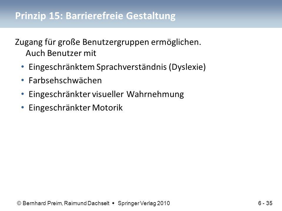 © Bernhard Preim, Raimund Dachselt  Springer Verlag 2010 Prinzip 15: Barrierefreie Gestaltung Zugang für große Benutzergruppen ermöglichen. Auch Benu