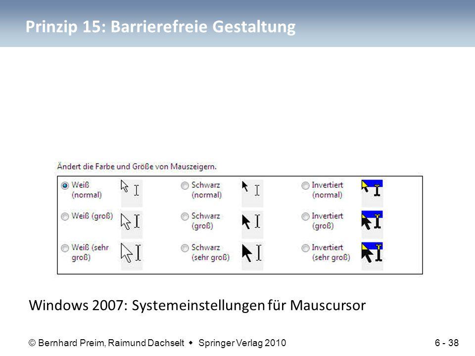 © Bernhard Preim, Raimund Dachselt  Springer Verlag 2010 Prinzip 15: Barrierefreie Gestaltung Windows 2007: Systemeinstellungen für Mauscursor 6 - 38