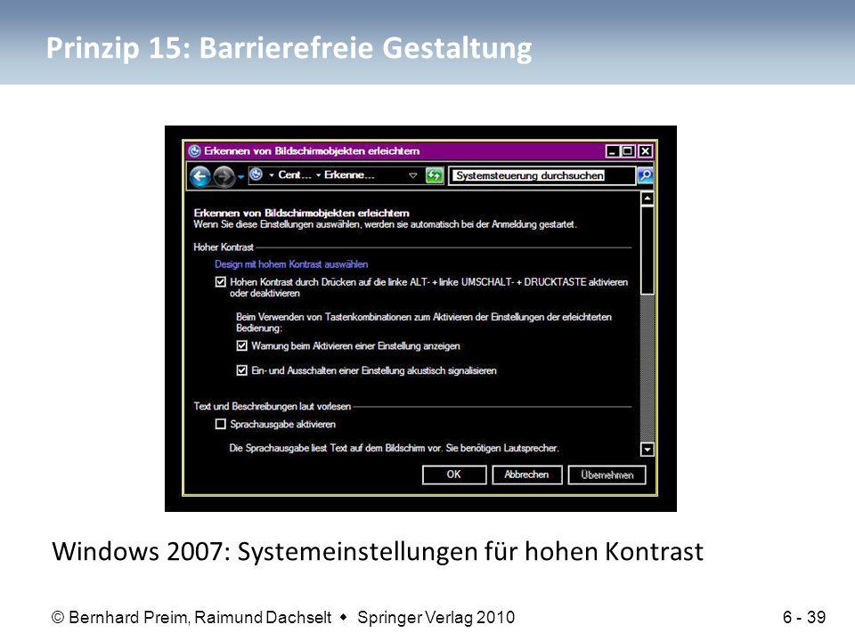 © Bernhard Preim, Raimund Dachselt  Springer Verlag 2010 Prinzip 15: Barrierefreie Gestaltung Windows 2007: Systemeinstellungen für hohen Kontrast 6