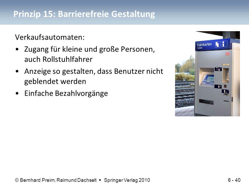 © Bernhard Preim, Raimund Dachselt  Springer Verlag 2010 Prinzip 15: Barrierefreie Gestaltung Verkaufsautomaten: Zugang für kleine und große Personen