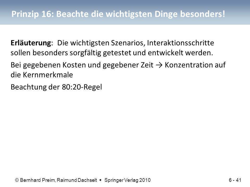© Bernhard Preim, Raimund Dachselt  Springer Verlag 2010 Prinzip 16: Beachte die wichtigsten Dinge besonders! Erläuterung: Die wichtigsten Szenarios,