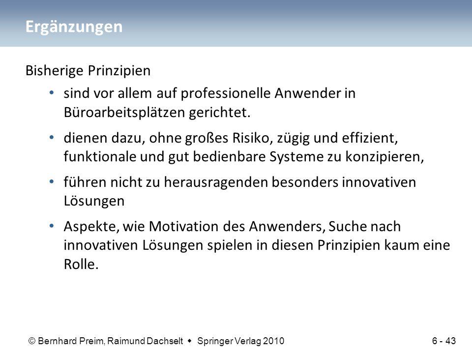 © Bernhard Preim, Raimund Dachselt  Springer Verlag 2010 Ergänzungen Bisherige Prinzipien sind vor allem auf professionelle Anwender in Büroarbeitsplätzen gerichtet.