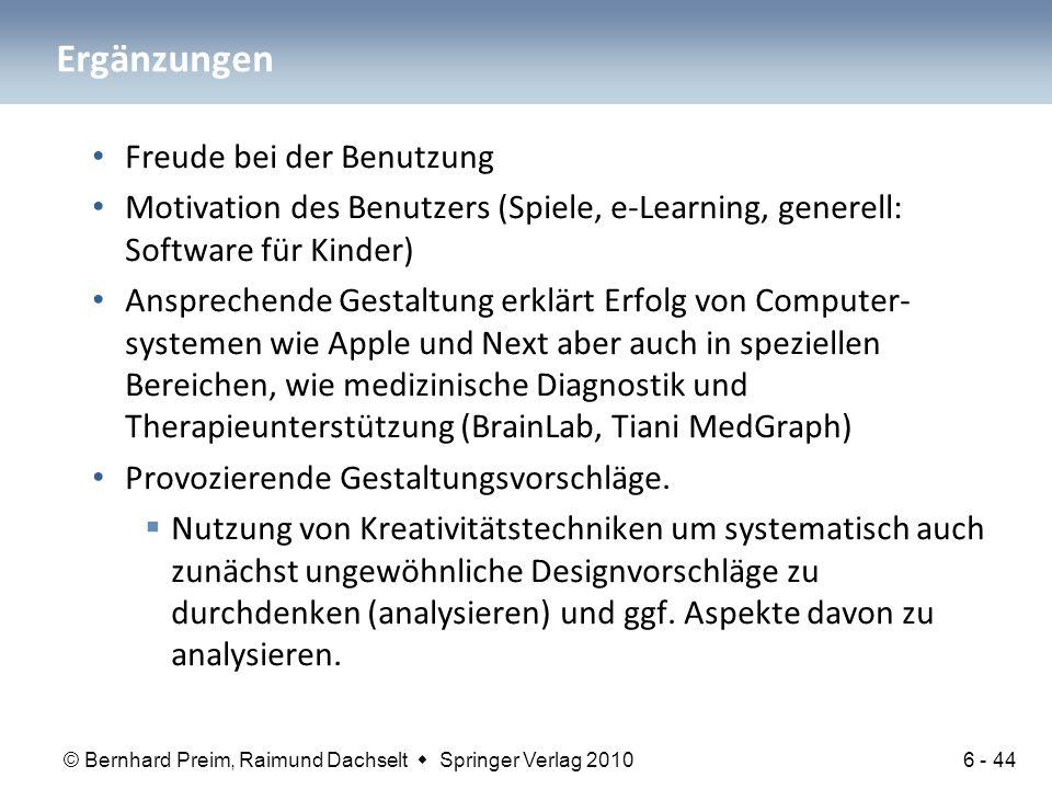 © Bernhard Preim, Raimund Dachselt  Springer Verlag 2010 Ergänzungen Freude bei der Benutzung Motivation des Benutzers (Spiele, e-Learning, generell: