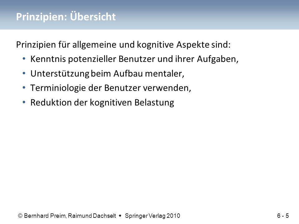 © Bernhard Preim, Raimund Dachselt  Springer Verlag 2010 Prinzipien: Übersicht Prinzipien für allgemeine und kognitive Aspekte sind: Kenntnis potenzi