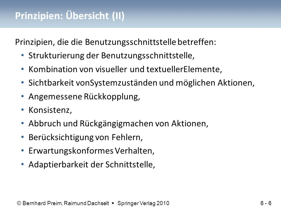 zum Buch Interaktive Systeme Grundlagen, Graphical User Interfaces, Informationsvisualisierung Band 1 Bernhard Preim Raimund Dachselt Springer Verlag, 2010 6.Prinzipien und Normen für die Entwicklung von Benutzungsschnittstellen