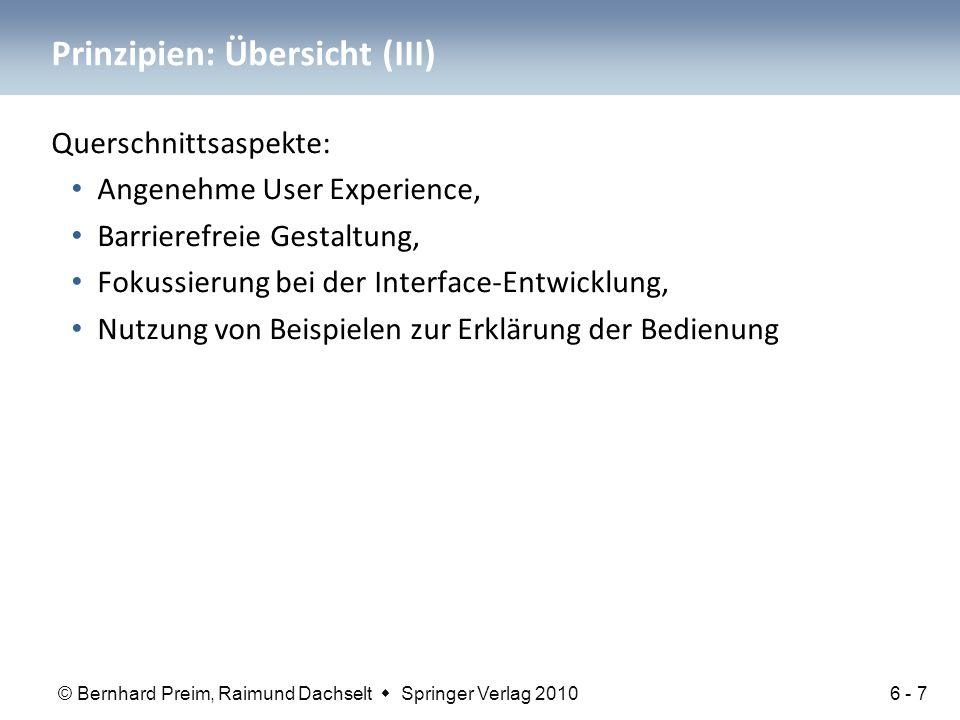 © Bernhard Preim, Raimund Dachselt  Springer Verlag 2010 Prinzipien: Übersicht (III) Querschnittsaspekte: Angenehme User Experience, Barrierefreie Ge