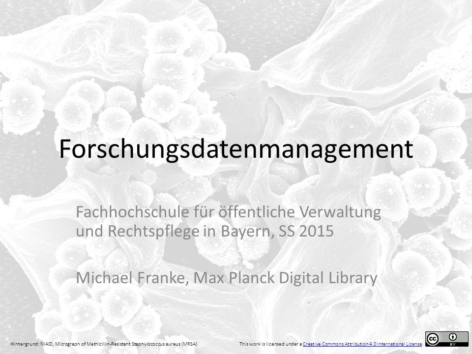 Forschungsdatenmanagement Fachhochschule für öffentliche Verwaltung und Rechtspflege in Bayern, SS 2015 Michael Franke, Max Planck Digital Library Hin