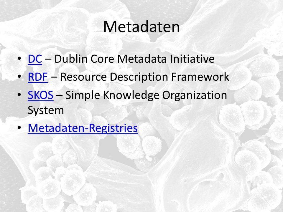 Metadaten DC – Dublin Core Metadata Initiative DC RDF – Resource Description Framework RDF SKOS – Simple Knowledge Organization System SKOS Metadaten-
