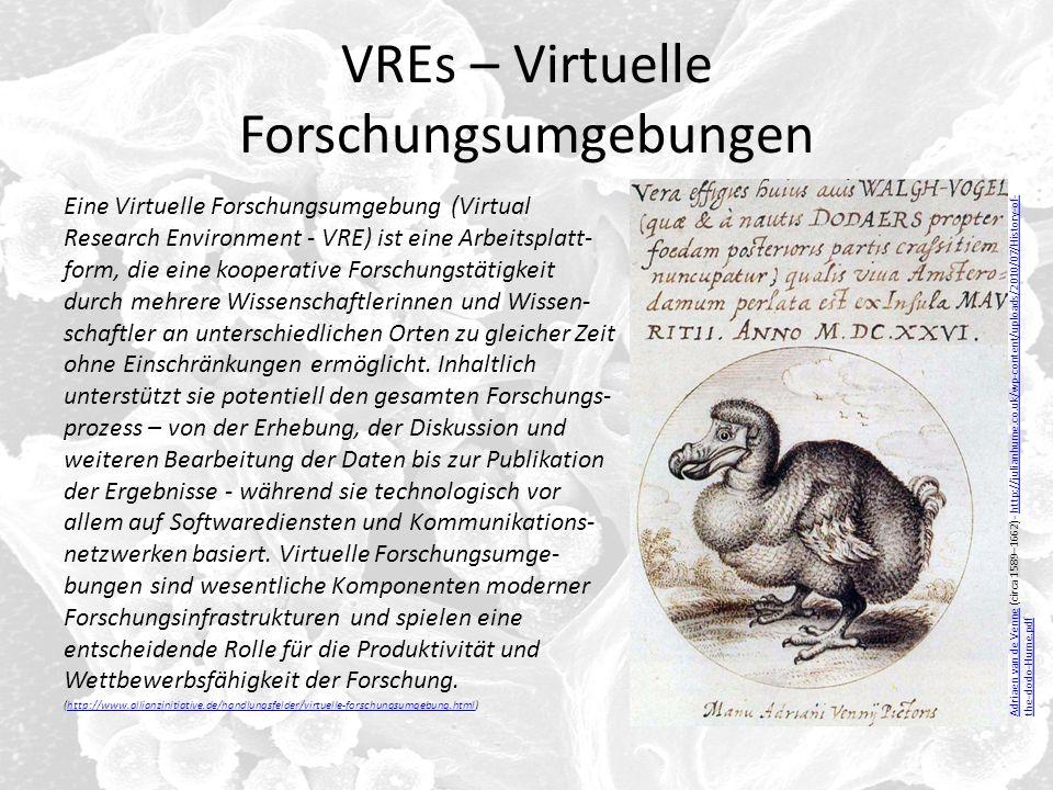 VREs – Virtuelle Forschungsumgebungen Eine Virtuelle Forschungsumgebung (Virtual Research Environment - VRE) ist eine Arbeitsplatt- form, die eine koo