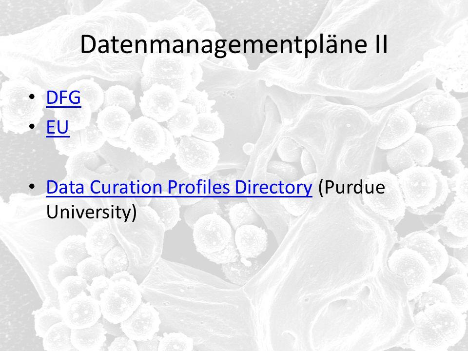 Datenmanagementpläne II DFG EU Data Curation Profiles Directory (Purdue University) Data Curation Profiles Directory