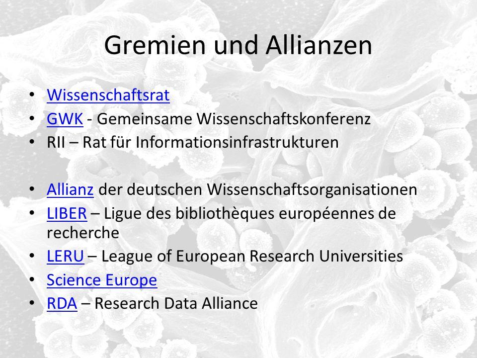 Gremien und Allianzen Wissenschaftsrat GWK - Gemeinsame Wissenschaftskonferenz GWK RII – Rat für Informationsinfrastrukturen Allianz der deutschen Wis