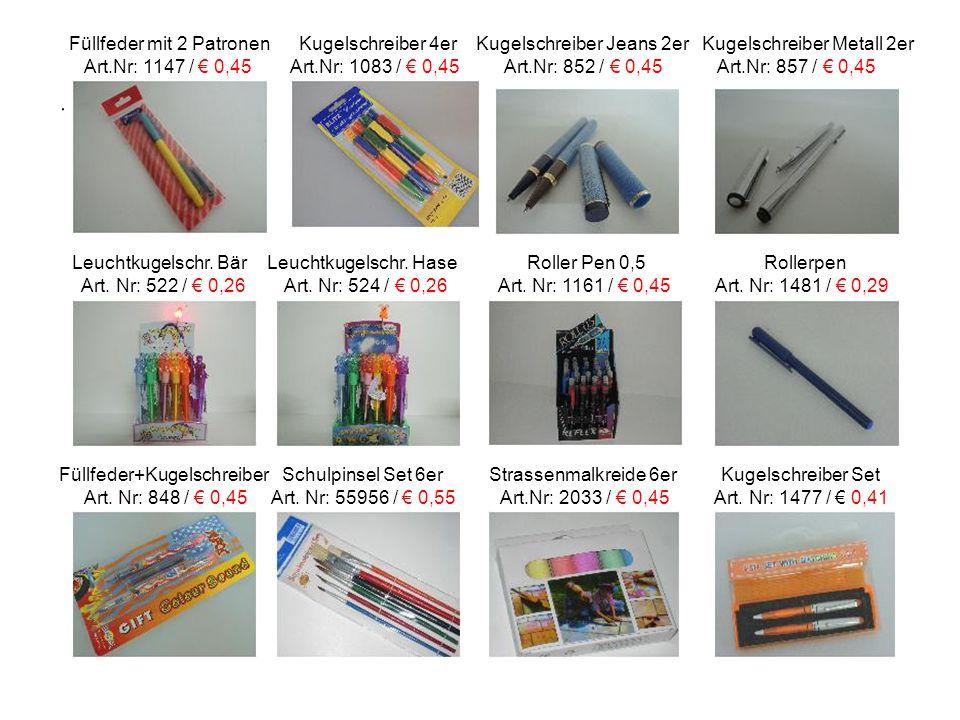 Füllfeder mit 2 Patronen Kugelschreiber 4er Kugelschreiber Jeans 2er Kugelschreiber Metall 2er Art.Nr: 1147 / € 0,45 Art.Nr: 1083 / € 0,45 Art.Nr: 852 / € 0,45 Art.Nr: 857 / € 0,45 Leuchtkugelschr.