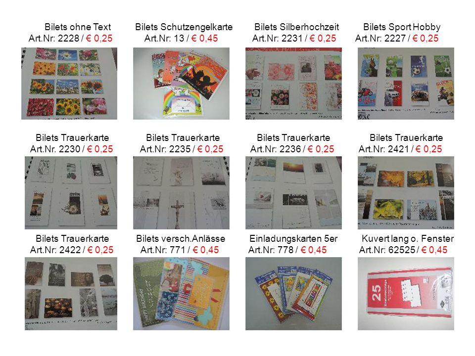 Bilets ohne Text Bilets Schutzengelkarte Bilets Silberhochzeit Bilets Sport Hobby Art.Nr: 2228 / € 0,25 Art.Nr: 13 / € 0,45 Art.Nr: 2231 / € 0,25 Art.