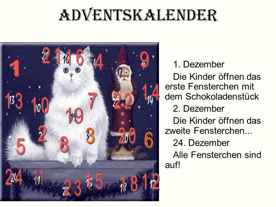 Adventskalender Am 1.Dezember beginnt die Adventszeit. Die Kinder bekommen einen Adventskalender Am 4. Dezember ist der Barbaratag Am 6. Dezember ist