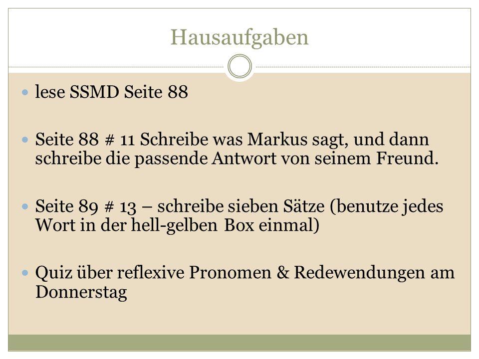Hausaufgaben lese SSMD Seite 88 Seite 88 # 11 Schreibe was Markus sagt, und dann schreibe die passende Antwort von seinem Freund. Seite 89 # 13 – schr