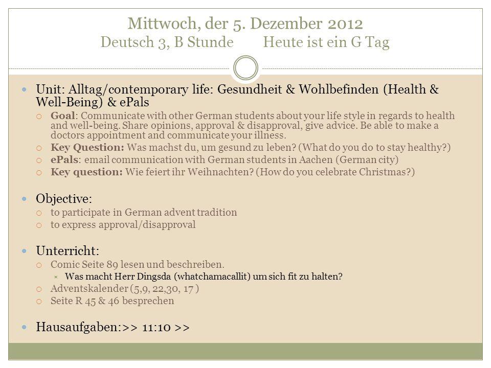 Mittwoch, der 5. Dezember 2012 Deutsch 3, B Stunde Heute ist ein G Tag Unit: Alltag/contemporary life: Gesundheit & Wohlbefinden (Health & Well-Being)
