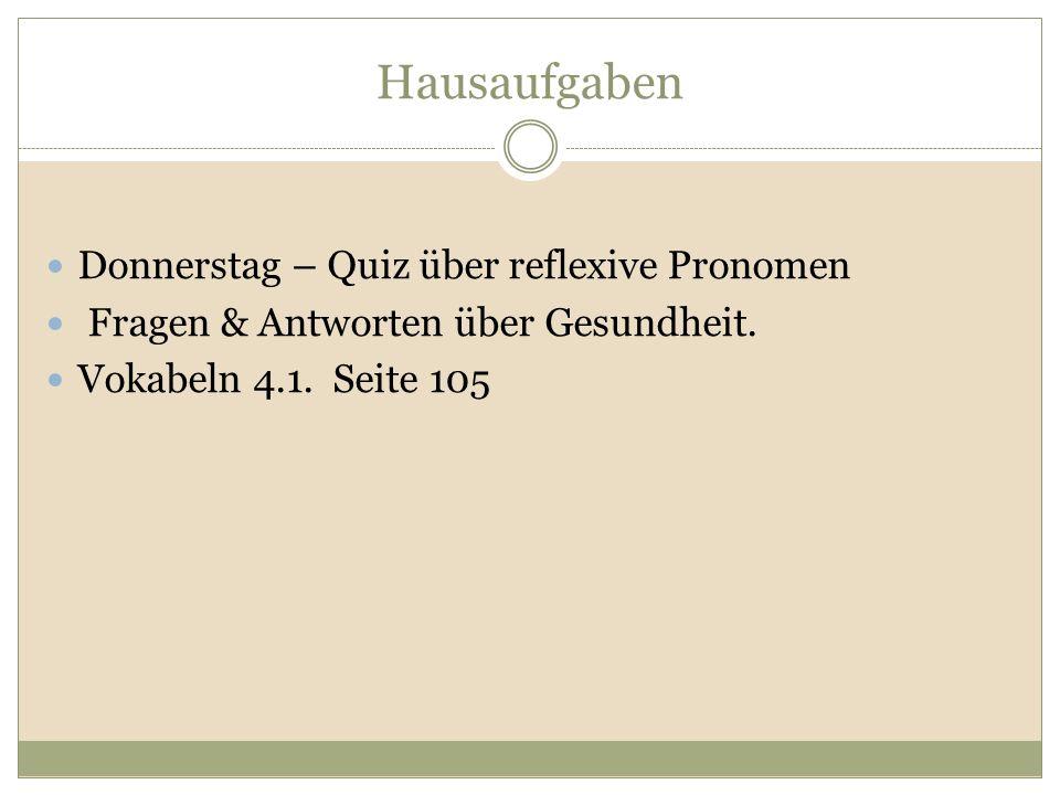 Hausaufgaben Donnerstag – Quiz über reflexive Pronomen Fragen & Antworten über Gesundheit. Vokabeln 4.1. Seite 105