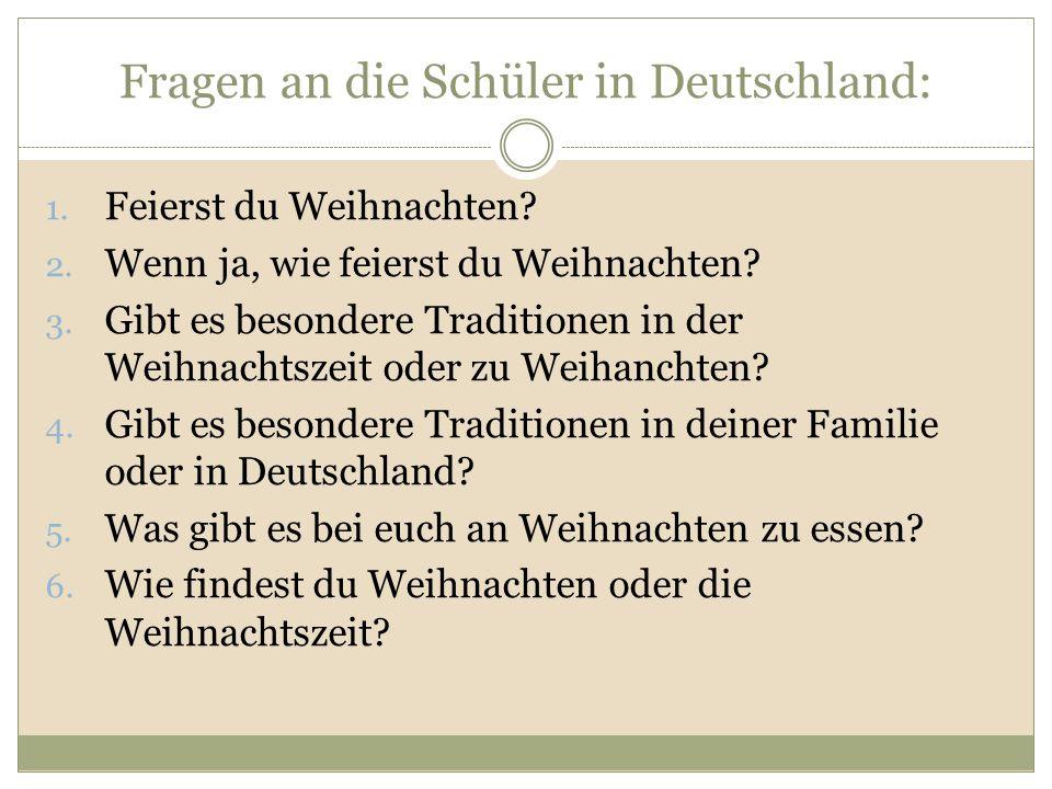 Fragen an die Schüler in Deutschland: 1. Feierst du Weihnachten? 2. Wenn ja, wie feierst du Weihnachten? 3. Gibt es besondere Traditionen in der Weihn