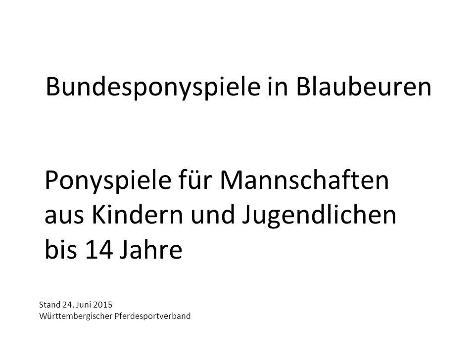 Bundesponyspiele in Blaubeuren Ponyspiele für Mannschaften aus Kindern und Jugendlichen bis 14 Jahre Stand 24. Juni 2015 Württembergischer Pferdesport