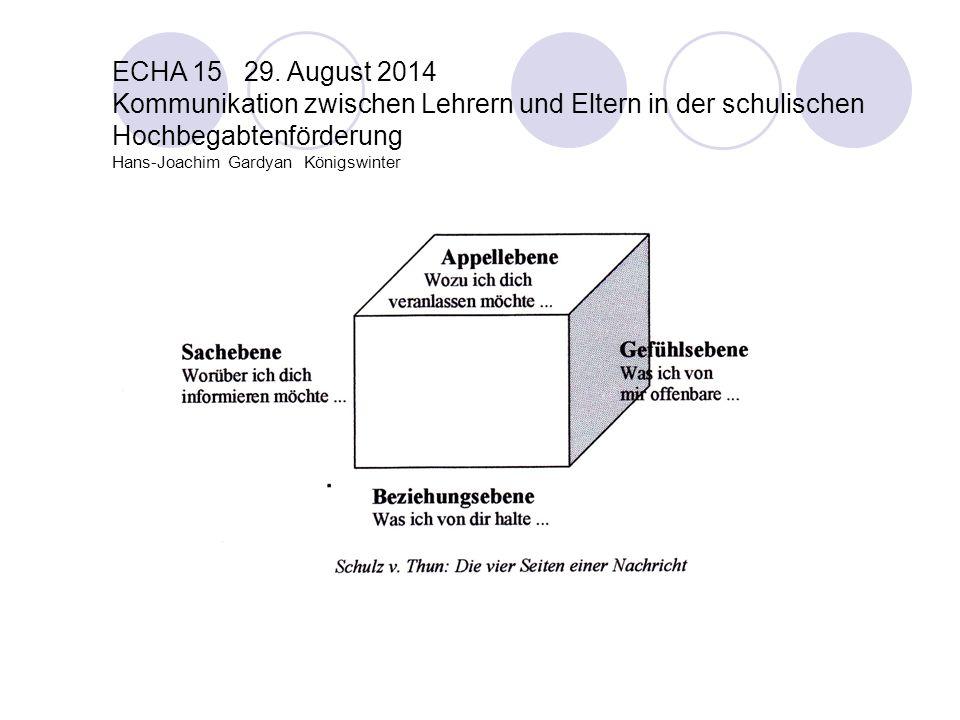ECHA 15 29. August 2014 Kommunikation zwischen Lehrern und Eltern in der schulischen Hochbegabtenförderung Hans-Joachim Gardyan Königswinter