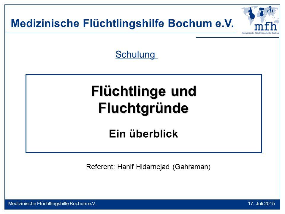 17.07.2015 Schulung Referent: Hanif Hidarnejad (Gahraman) Flüchtlinge und Fluchtgründe Ein überblick 17. Juli 2015Medizinische Flüchtlingshilfe Bochum
