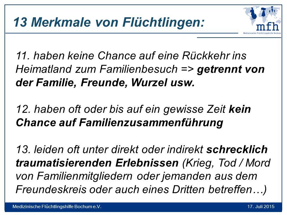 13 Merkmale von Flüchtlingen: 17. Juli 2015 Medizinische Flüchtlingshilfe Bochum e.V. 11. haben keine Chance auf eine Rückkehr ins Heimatland zum Fami
