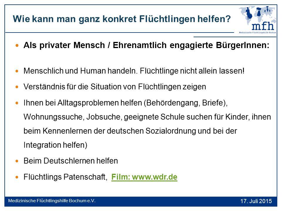 Wie kann man ganz konkret Flüchtlingen helfen? 17. Juli 2015 Medizinische Flüchtlingshilfe Bochum e.V. Als privater Mensch / Ehrenamtlich engagierte B